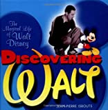 Discovering Walt : the magical life of Walt Disney / Jean Pierre Isbouts