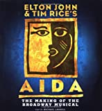 Elton John & Tim Rice's Aida : the making of a Broadway show / text by Michael Lassell