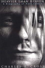 Heavier Than Heaven: A Biography of Kurt…