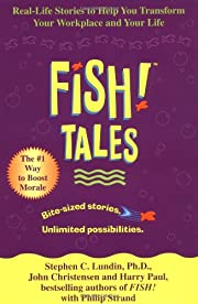 Fish! Tales: Real-Life Stories to Help You…