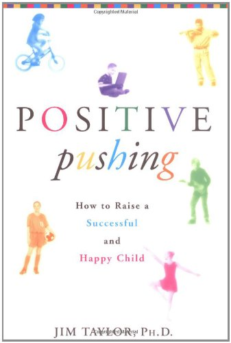 Positive Pushing: How to Raise a Successful and Happy Child, Taylor, James