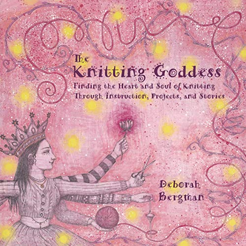 Image for The Knitting Goddess: Finding the Heart and Soul of Knitting Through Instruction