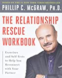 The relationship rescue workbook : exercises and self-tests to help you reconnect with your partner / Phillip C. McGraw