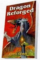 Dragon Reforged by Chrys Cymri