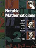 Notable mathematicians : from ancient times to the present / Robyn V. Young, editor ; Zoran Minderovic, associate editor