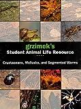 Grzimek's Student Animal Life Resource: Crustaceans, Mollusks and Segmented Worms (Grzimek's Student Animal Life Resource)