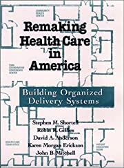 Remaking Health Care in America: Building…