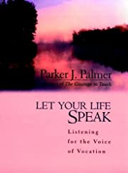 Let Your Life Speak: Listening for the Voice…