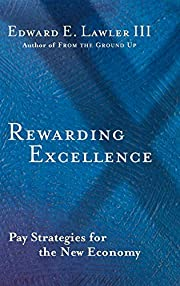 Rewarding Excellence : Pay Strategies for…