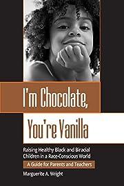 I'm Chocolate, You're Vanilla: Raising…