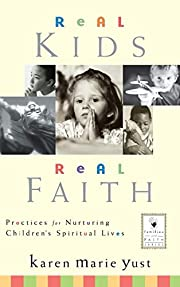 Real Kids, Real Faith : Practices for…