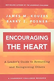 Encouraging the Heart: A Leader's Guide to…