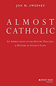 Almost Catholic: An Appreciation of the…