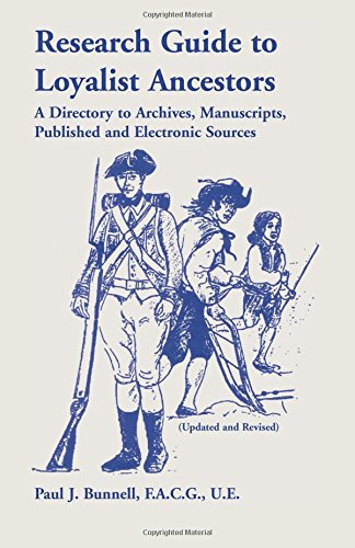 Research Guide to Loyalist Ancestors: A Directory To Archives, Manuscripts, Published and Electronic Sources (Updated & Revised), Bunnell, Paul J.