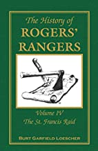 The History of Rogers' Rangers: Volume 4,…