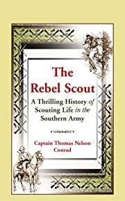 The Rebel Scout, A Thrilling History of…