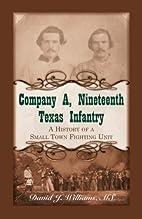 Company A, Nineteenth Texas Infantry: A…