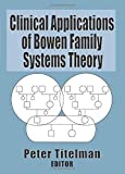 Clinical applications of Bowen family systems theory / Peter Titelman, PhD, editor