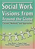 Social work visions from around the globe : citizens, methods, and approaches / Anna Metteri [and others], editors