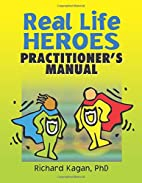 Real Life Heroes: Practitioner's Manual by…
