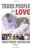 Trans people in love / Tracie O'Keefe, Katrina Fox, editors