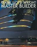 Frank Lloyd Wright : master builder / edited by David Larkin and Bruce Brooks Pfeiffer; text by Bruce Brooks Pfeiffer; [original photography by Paul Rocheleau and Michael Freeman]