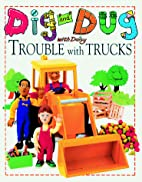 Dig and Dug With Daisy Trouble With Trucks…