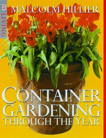 Container Gardening Through the Year (DK Living), Hillier, Malcolm; Marven, Nigel