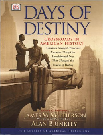 Days of Destiny: Crossroads in American History, DK Publishing; McPherson, James M.; Brinkley, Alan