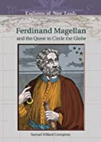 Ferdinand Magellan: And the Quest to Circle…
