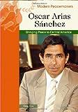 Oscar Arias Sánchez : bringing peace to Central America / Vicki Cox