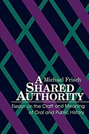 Shared Authority: Essays on the Craft and…