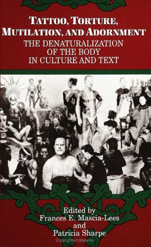 Tattoo, Torture, Mutilation, and Adornment: The Denaturalization of the Body in Culture and Text (SUNY Series, the Body in Culture, History, and Religion)