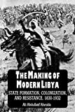 The Making of Modern Libya: State Formation, Colonization, and Resistance, 1830-1932 (SUNY series in the Social and Economic History of the Middle East), Ahmida, Ali Abdullatif