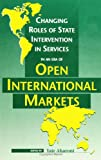 Changing roles of state intervention in services in an era of open international markets / edited by Yair Aharoni