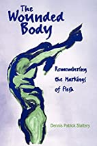 The Wounded Body: Remembering the Markings…