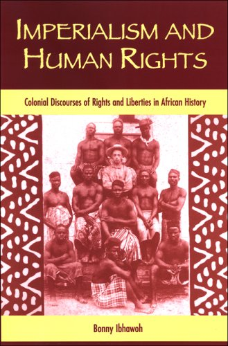 Imperialism and Human Rights: Colonial Discourses of Rights and Liberties in African History (SUNY series in Human Rights), Ibhawoh, Bonny
