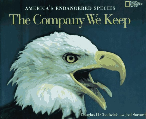 The Company We Keep: America's Endangered Species, Chadwick, Douglas H.; Sartore, Joel; National Geographic Society (U. S.)