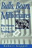 Bulls, bears, and millionaires : war stories of the trading life / Robert Koppel