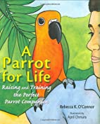 A Parrot for Life: Raising and Training the…