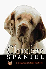 Clumber Spaniel: A Complete and Reliable…