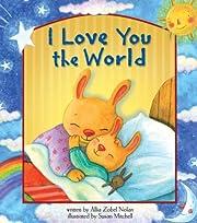 I Love You the World av Allia Zobel Nolan