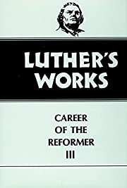 Luther's Works, 33: Career of the Reformer…