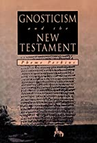 GNOSTICISM and the NEW TESTAMENT by Pheme…
