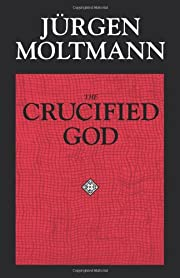 The Crucified God: The Cross of Christ as…