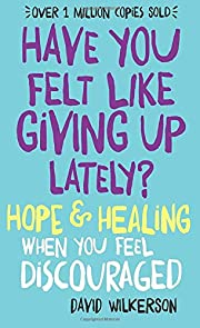 Have You Felt Like Giving Up Lately?: Hope &…