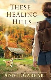 These healing hills de Ann H. Gabhart