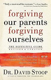 Forgiving Our Parents, Forgiving Ourselves:…