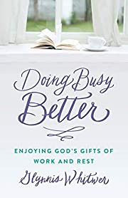 Doing Busy Better: Enjoying God's Gifts of…
