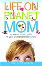 Life on Planet Mom: A Down-to-Earth Guide to…